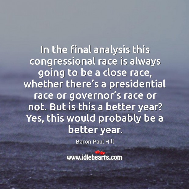 In the final analysis this congressional race is always going to be a close race, whether there's Image