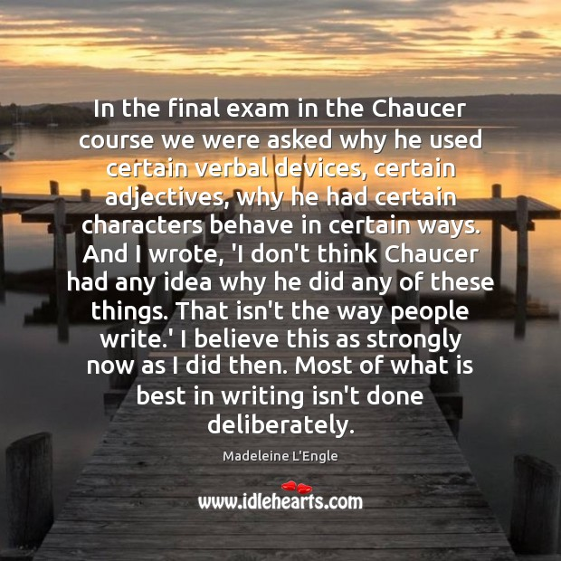 In the final exam in the Chaucer course we were asked why Image