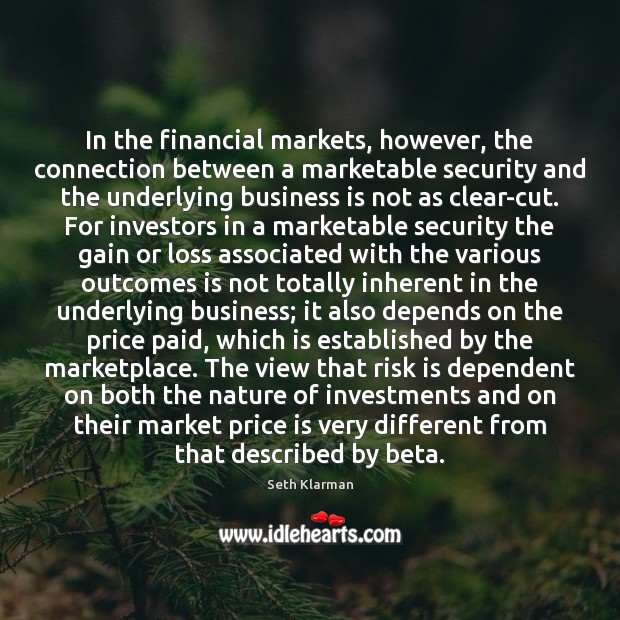 In the financial markets, however, the connection between a marketable security and Seth Klarman Picture Quote