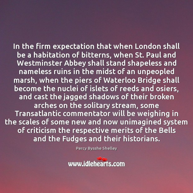 In the firm expectation that when London shall be a habitation of Percy Bysshe Shelley Picture Quote
