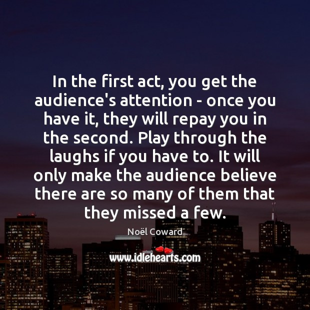 In the first act, you get the audience's attention – once you Image