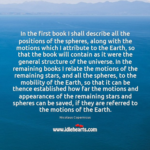 In the first book I shall describe all the positions of the Nicolaus Copernicus Picture Quote