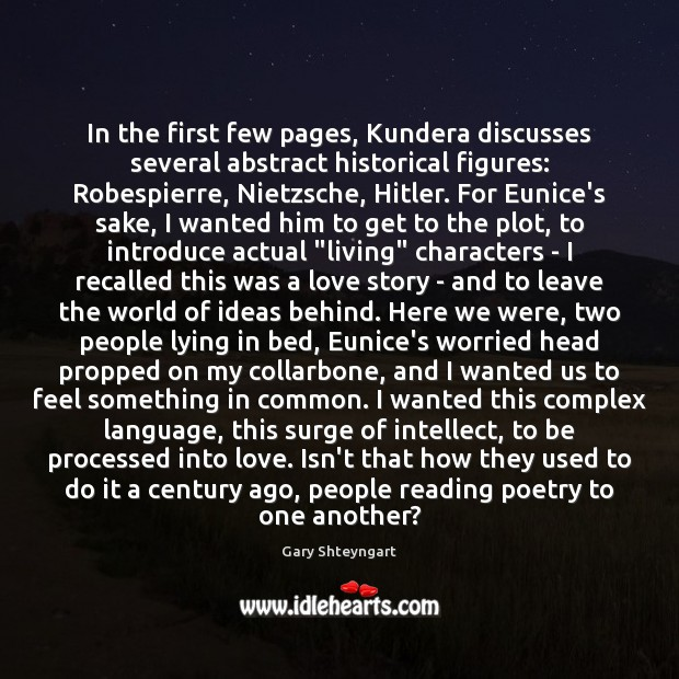 In the first few pages, Kundera discusses several abstract historical figures: Robespierre, Gary Shteyngart Picture Quote
