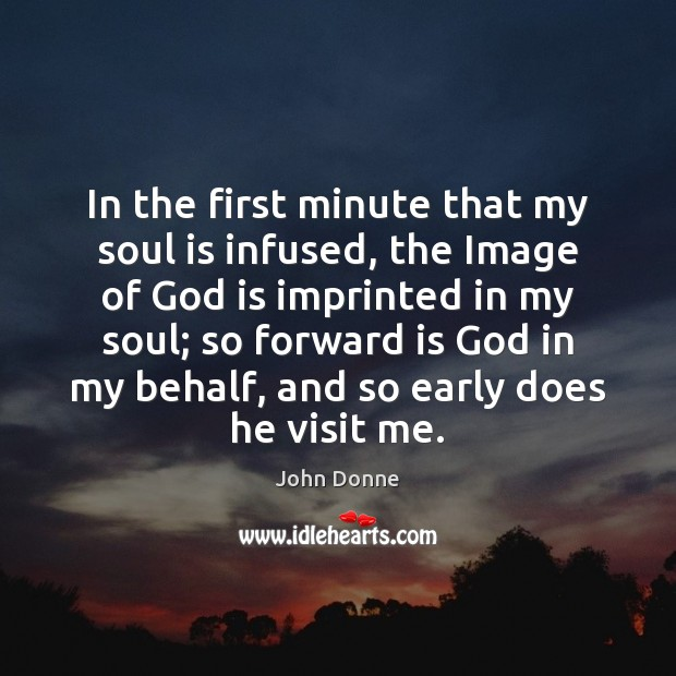 In the first minute that my soul is infused, the Image of John Donne Picture Quote