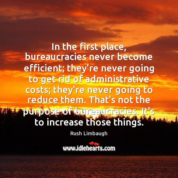 In the first place, bureaucracies never become efficient; they're never going to Image