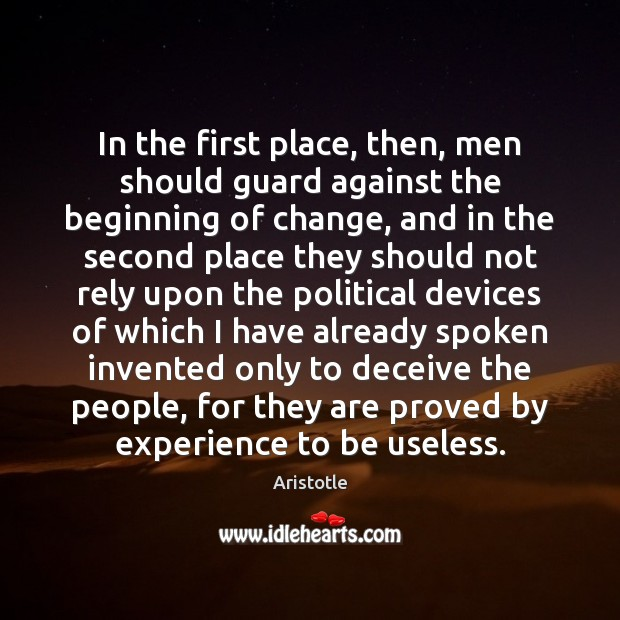 In the first place, then, men should guard against the beginning of Aristotle Picture Quote