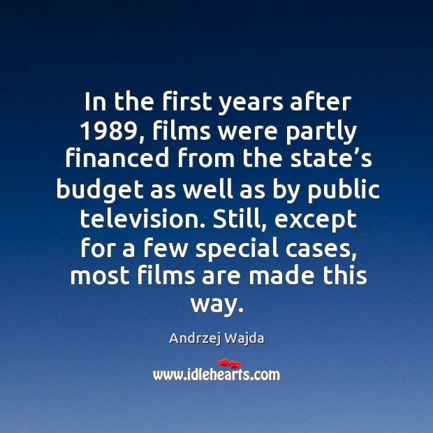 In the first years after 1989, films were partly financed from the state's budget as well Andrzej Wajda Picture Quote