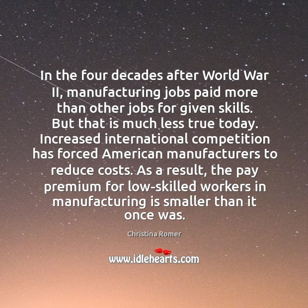 In the four decades after World War II, manufacturing jobs paid more Christina Romer Picture Quote