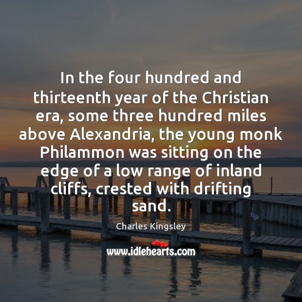 In the four hundred and thirteenth year of the Christian era, some Charles Kingsley Picture Quote