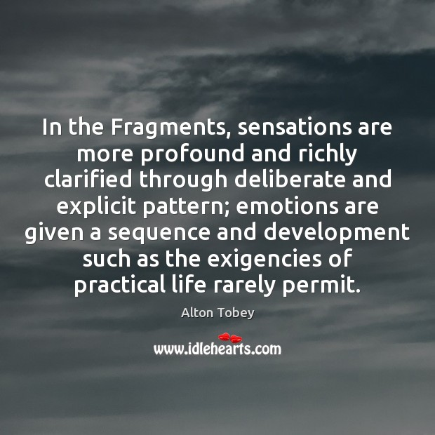 Image, In the Fragments, sensations are more profound and richly clarified through deliberate
