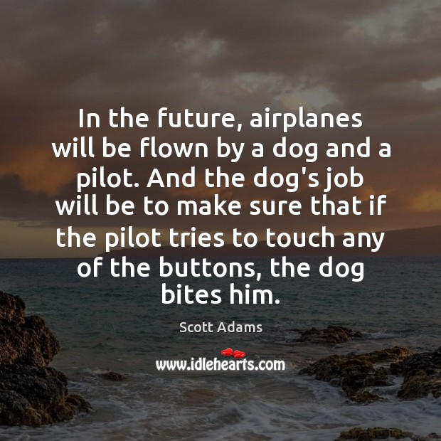 In the future, airplanes will be flown by a dog and a Image