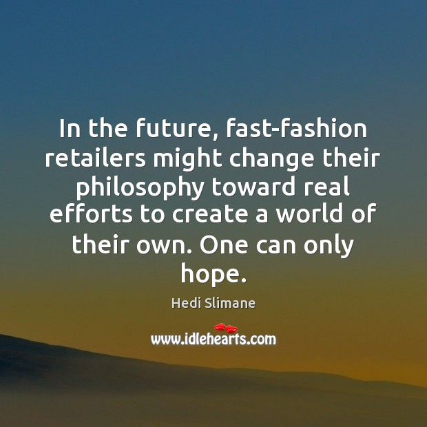 In the future, fast-fashion retailers might change their philosophy toward real efforts Image