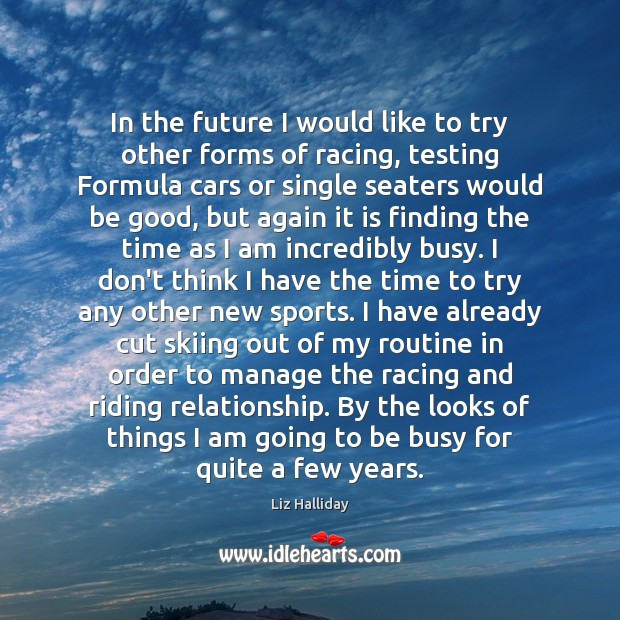 Image, In the future I would like to try other forms of racing,