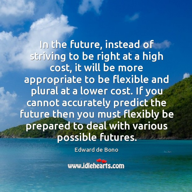 Image, In the future, instead of striving to be right at a high cost