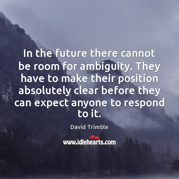 In the future there cannot be room for ambiguity. They have to Image