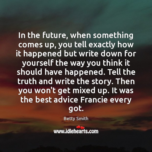 In the future, when something comes up, you tell exactly how it Betty Smith Picture Quote