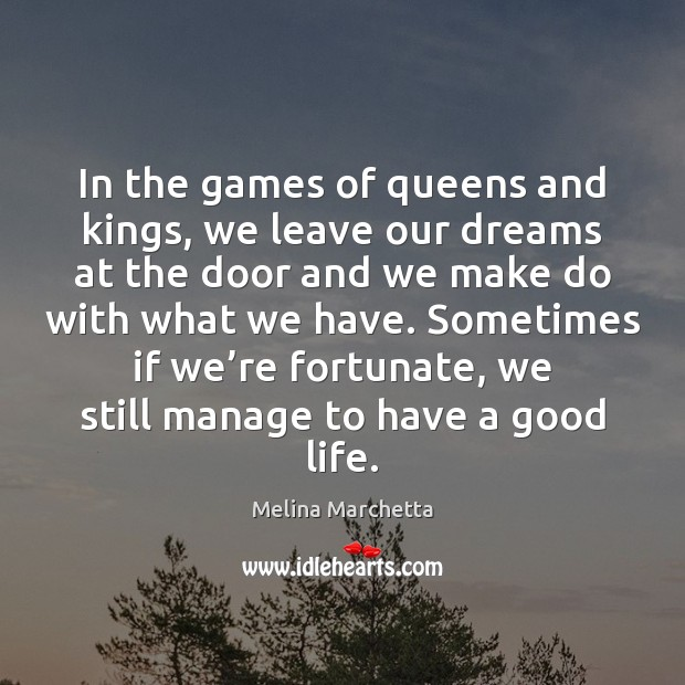 In the games of queens and kings, we leave our dreams at Melina Marchetta Picture Quote