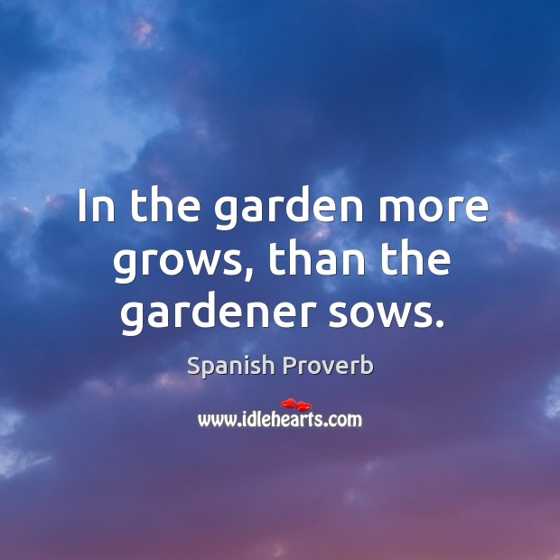 Image, In the garden more grows, than the gardener sows.