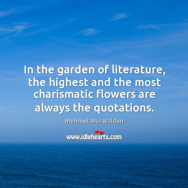 In the garden of literature, the highest and the most charismatic flowers Image