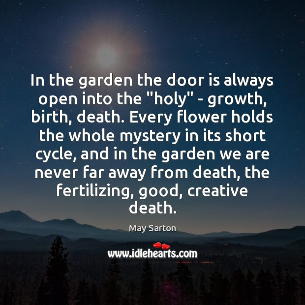 """In the garden the door is always open into the """"holy"""" – May Sarton Picture Quote"""