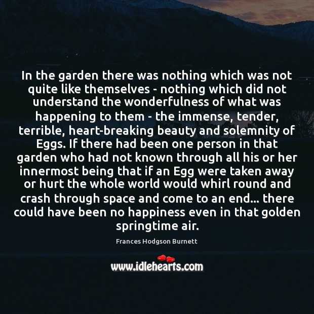In the garden there was nothing which was not quite like themselves Frances Hodgson Burnett Picture Quote