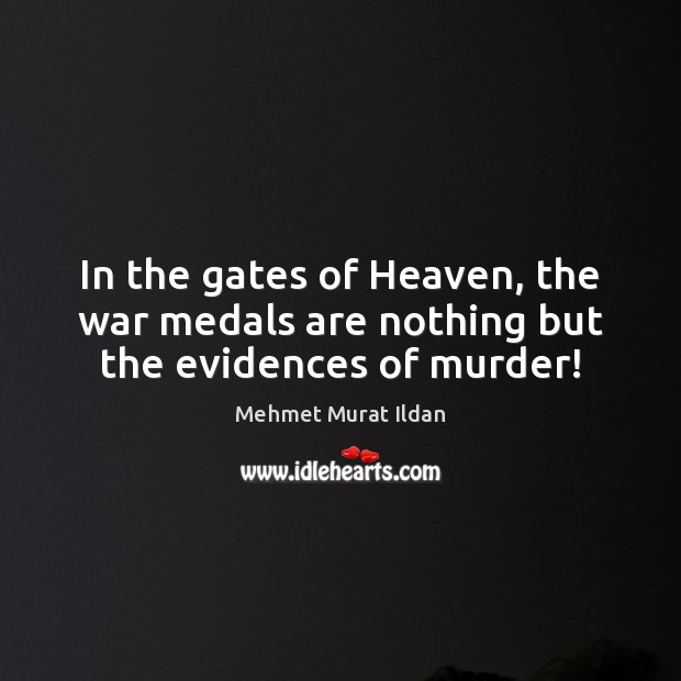 Image, In the gates of Heaven, the war medals are nothing but the evidences of murder!
