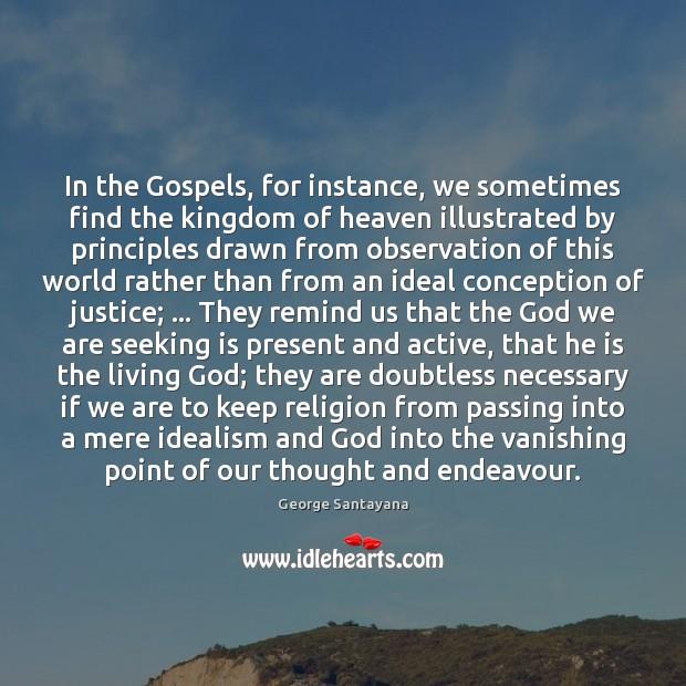 In the Gospels, for instance, we sometimes find the kingdom of heaven Image