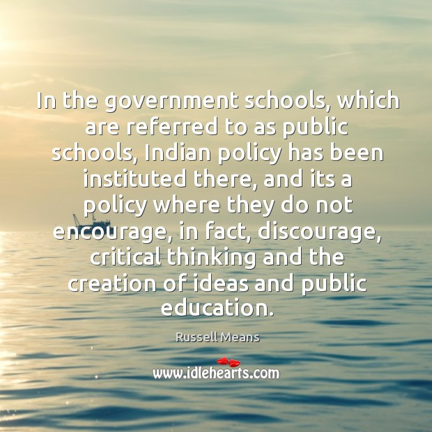 In the government schools, which are referred to as public schools, indian policy has been instituted there Image