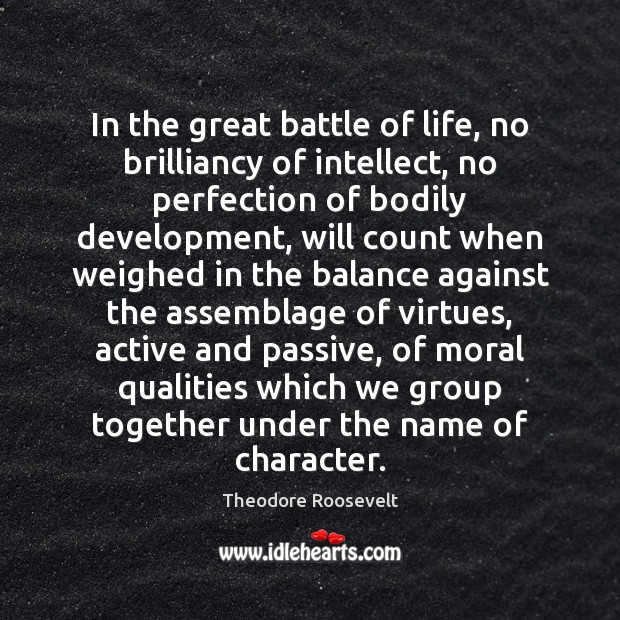 In the great battle of life, no brilliancy of intellect, no perfection Image