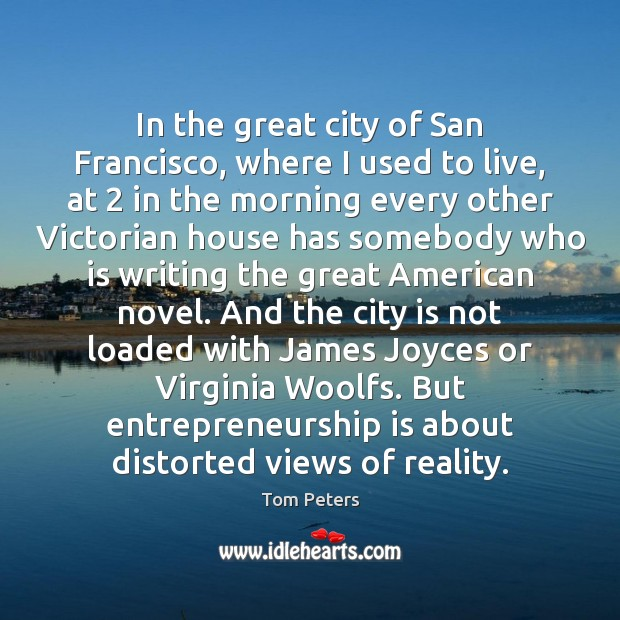 In the great city of San Francisco, where I used to live, Tom Peters Picture Quote