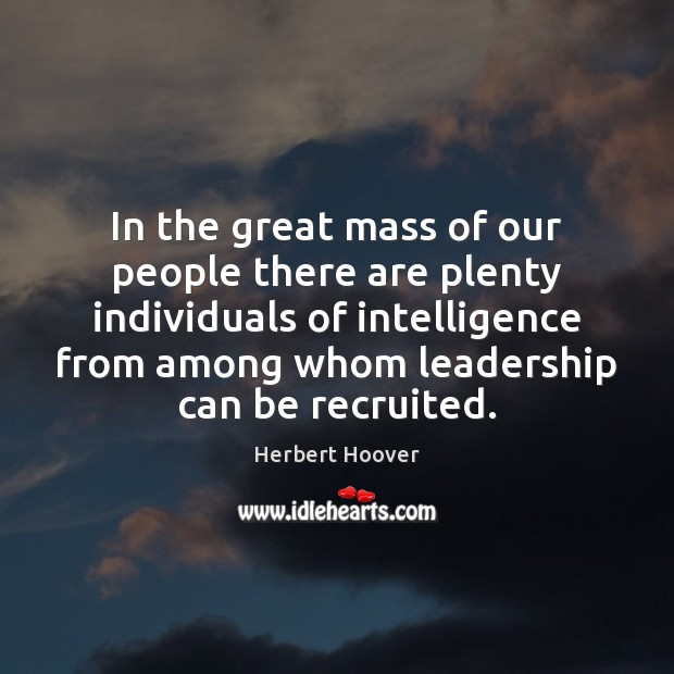 In the great mass of our people there are plenty individuals of Herbert Hoover Picture Quote