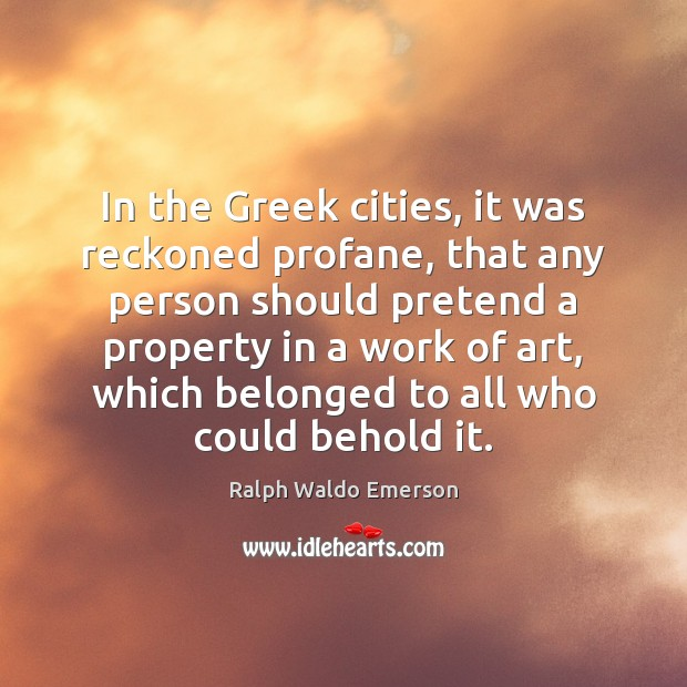 Image, In the Greek cities, it was reckoned profane, that any person should