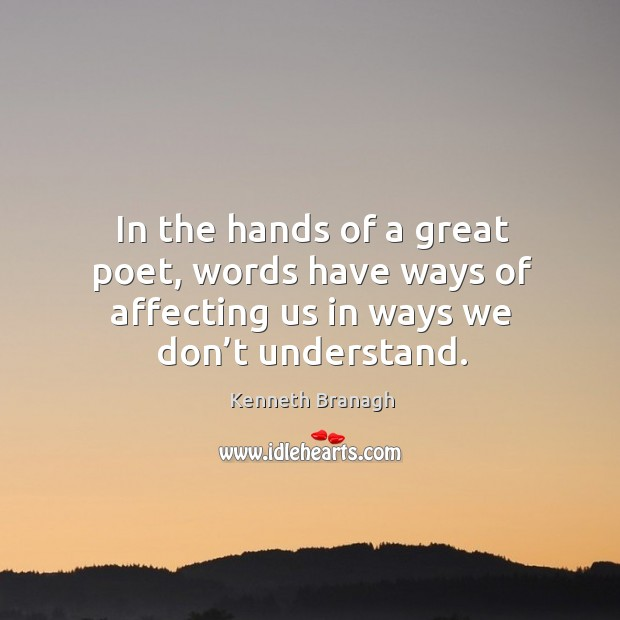 In the hands of a great poet, words have ways of affecting us in ways we don't understand. Image