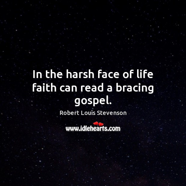 In the harsh face of life faith can read a bracing gospel. Image