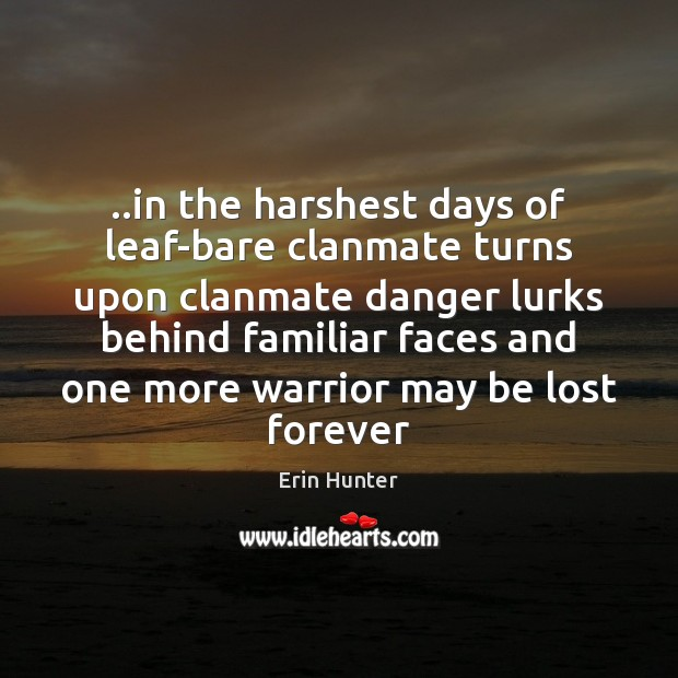 ..in the harshest days of leaf-bare clanmate turns upon clanmate danger lurks Erin Hunter Picture Quote