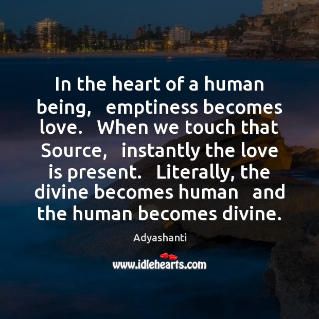 Image, In the heart of a human being,   emptiness becomes love.   When we