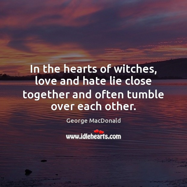 In the hearts of witches, love and hate lie close together and Love and Hate Quotes Image