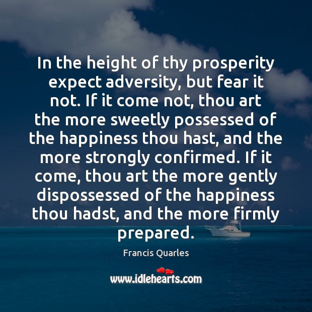 In the height of thy prosperity expect adversity, but fear it not. Image