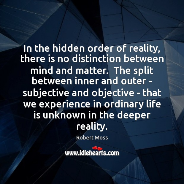 In the hidden order of reality, there is no distinction between mind Image