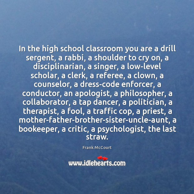 In the high school classroom you are a drill sergent, a rabbi, Image