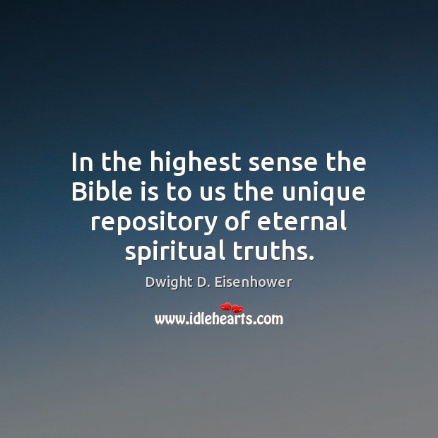 In the highest sense the Bible is to us the unique repository of eternal spiritual truths. Dwight D. Eisenhower Picture Quote
