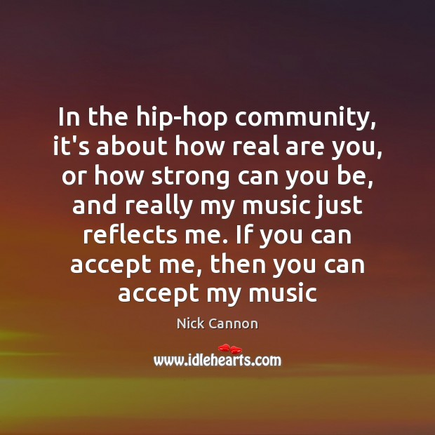 In the hip-hop community, it's about how real are you, or how Image