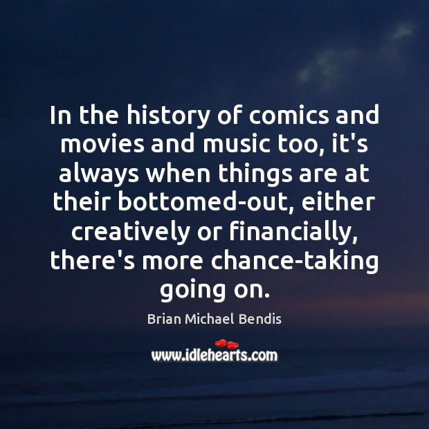 In the history of comics and movies and music too, it's always Image