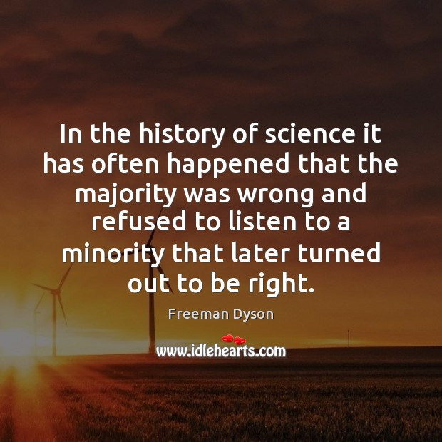 In the history of science it has often happened that the majority Freeman Dyson Picture Quote