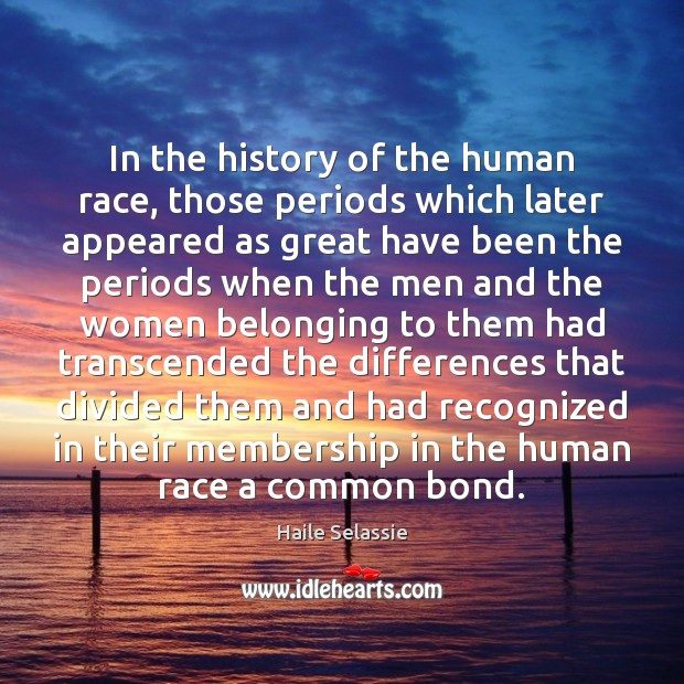 In the history of the human race, those periods which later appeared Image