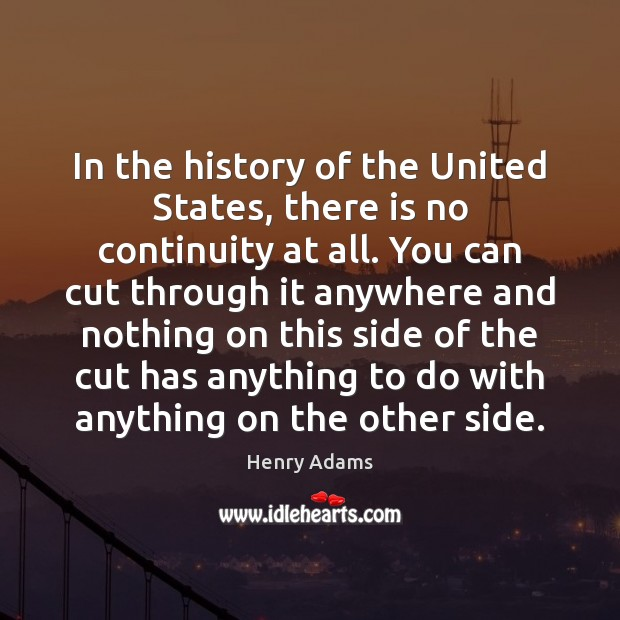 In the history of the United States, there is no continuity at Henry Adams Picture Quote