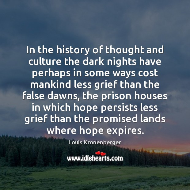 In the history of thought and culture the dark nights have perhaps Louis Kronenberger Picture Quote