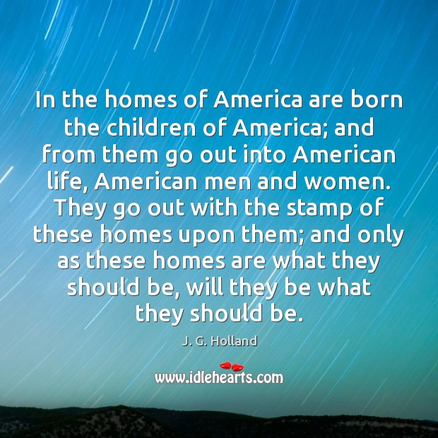 In the homes of America are born the children of America; and Image
