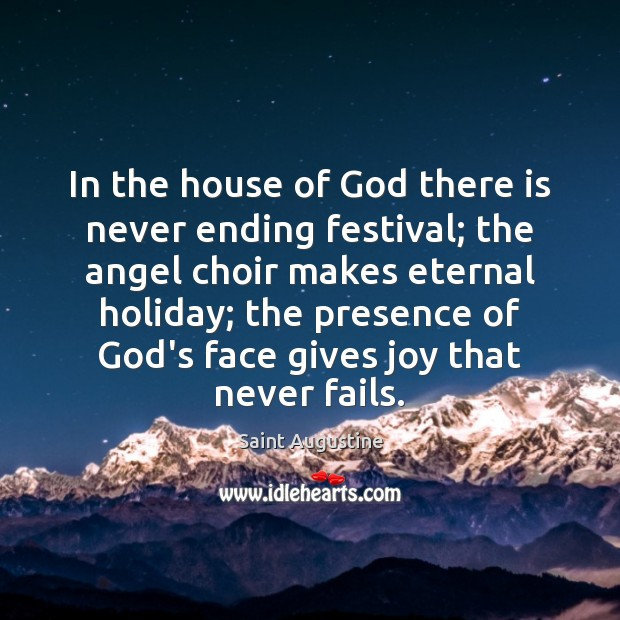 In the house of God there is never ending festival; the angel Saint Augustine Picture Quote
