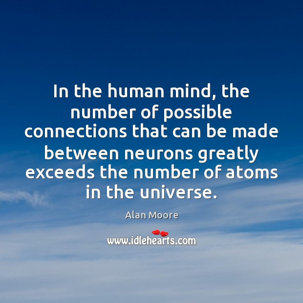 In the human mind, the number of possible connections that can be Alan Moore Picture Quote